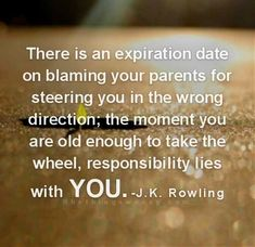 There is an expiration date on blaming your parents for steering you in the wrong direction; the moment you are old enough to take the wheel, responsibility lies with you. People Quotes, True Quotes, Words Quotes, Sayings, Communication Relationship, Relationships, Responsibility Quotes, Favorite Quotes, Best Quotes