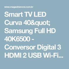 "Smart TV LED Curva 40"" Samsung Full HD 40K6500 - Conversor Digital 3 HDMI 2 USB Wi-Fi - Magazine Micelanea"