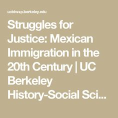 Struggles for Justice: Mexican Immigration in the 20th Century   UC Berkeley History-Social Science Project