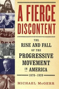 """A Fierce Discontent: The Rise and Fall of the Progressive Movement in America, 1870-1920,"" Michael McGerr."