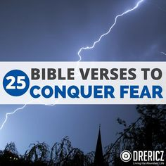 """Our Heavenly Father instructs us """"fear not!"""" Here are 25 Bible Verses to Conquer Fear that may help you during your journey."""