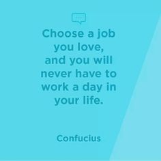 Choose a #job your #love and you will never have to #work a #day in your #life.  #quotes #inspiration #design #digital #creative http://bit.ly/1QiV2JD