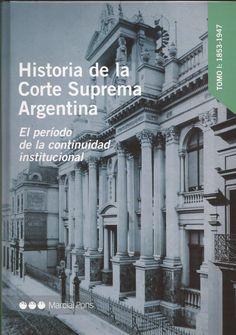 Historia de la Corte Suprema argentina / Alfonso Santiago (h) (dir.) ; Luciano Calero (coord.) ; Alfonso Santiago (h) ... [et al.]. Buenos Aires: Marcial Pons, 2013-2014. Ubicación: KHA2530 .H57 2013