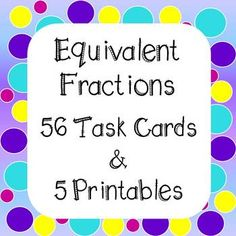 Equivalent fractions 56 Task Cards And 5 Worksheets Students will practice equivalent fractions. This is an important foundation in fraction problem solving they will need through middle school. Includes 2 sets of Task Cards - 1 with QR Codes and 1 Without.