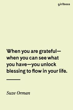 GIRLBOSS QUOTE: When you are gratefuk--you unlock what you can see what you have--you unlock blessing to flow in your life. // Inspirational quote by Suze Orman
