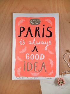 Art Print Paris is always a good idea   by Marenthe Otten