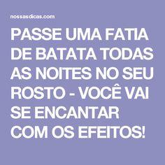 PASSE UMA FATIA DE BATATA TODAS AS NOITES NO SEU ROSTO - VOCÊ VAI SE ENCANTAR COM OS EFEITOS!