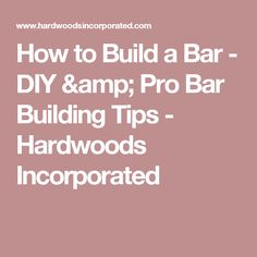 How to Build a Bar - DIY & Pro Bar Building Tips - Hardwoods Incorporated