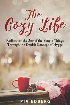 The Cozy Life: Rediscover the Joy of the Simple Things Through the Danish Concept of Hygge: Pia Edberg: Books Konmari, Danish Hygge, Danish Words, Hygge Book, Hygge Life, Fika, Simple Living, Cozy Living, Slow Living
