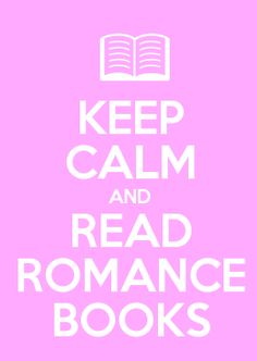 KEEP CALM AND READ ROMANCE BOOKS - Wise words. ;-) TGIF! Have a wonderful weekend.