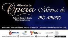 La Temporada de Otoño 2016 del Taller de Ópera de Sinaloa presenta el programa musical México de mis amores. Miércoles 9 de noviembre de 2016 en el Teatro Socorro Astol, a las 19:30 horas. Entrada libre. #Culiacán, #Sinaloa.