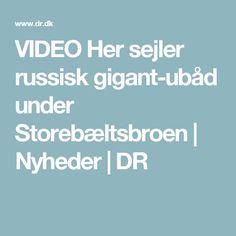 VIDEO Her sejler russisk gigant-ubåd under Storebæltsbroen | Nyheder | DR
