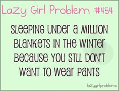 I wouldn't call that lazy. If you don't wanna wear pants, you don't wanna wear pants. Lol.