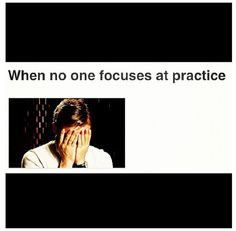 and nobody listens to you when you tell all of them to shut up...i know how this feels and so does my coach