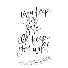 Download You keep me safe. I'll keep you wild.   Text + Quotes ...