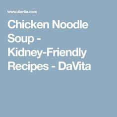 Chicken Noodle Soup - Kidney-Friendly Recipes - DaVita