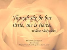 Though She Be But Little, She Is Fierce. A post from my blog about my youngest daughter going to her first year of pre-school, and all the other things she will finally get to do. Quote by Shakespeare. Moms and daughters.