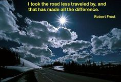 I took the road less traveled by, and that has made all the difference. -Robert Frost  Re Pin