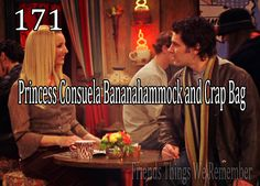 """You named yourself Princess Consuela Banana Hammock?"" ""Well, yeah. You can name yourself anything."" ""Ok then, from now on, I am Crap Bag."""