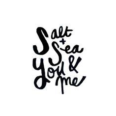 follow the ocean - Salt + Sea, you & me.