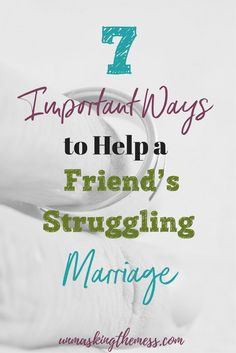 7 Important Ways to Help a Friend's Struggling Marriage. Tips and Ways to help be a better Christian friend. Lead your friend to Jesus and His truths about marriage.