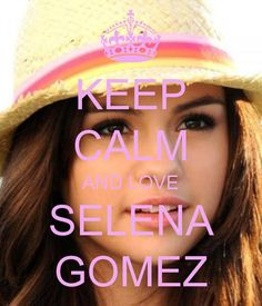 Keep calm and love Selena Gomez