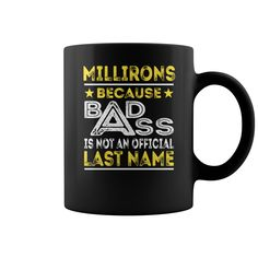 MILLIRONS Because Badass is not an Official Last Name Mug #gift #ideas #Popular #Everything #Videos #Shop #Animals #pets #Architecture #Art #Cars #motorcycles #Celebrities #DIY #crafts #Design #Education #Entertainment #Food #drink #Gardening #Geek #Hair #beauty #Health #fitness #History #Holidays #events #Home decor #Humor #Illustrations #posters #Kids #parenting #Men #Outdoors #Photography #Products #Quotes #Science #nature #Sports #Tattoos #Technology #Travel #Weddings #Women