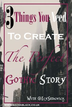 3 Things You Need to Create the Perfect Gothic Story   Icy Sedgwick