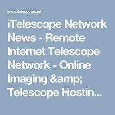 iTelescope Network News - Remote Internet Telescope Network - Online Imaging & Telescope Hosting Service