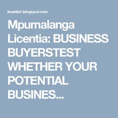 Mpumalanga Licentia: BUSINESS BUYERSTEST WHETHER YOUR POTENTIAL BUSINES...