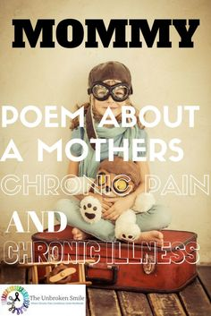 Seriously one of the best poems! Every mom with a chronic illness or with chronic pain needs to read this. A Poem About a Mothers Chronic Illness and Chronic Pain - Mommy.