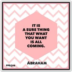 It is a sure thing that what you want is all coming. Abraham-Hicks Quotes (AHQ2507) #workshop #want