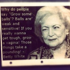 Oh Betty White, You're such a badass.