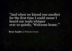 Beau Taplin...beautiful. This is by far the best quote explaining the feeling that you get when u kiss your true love. Something flows thru u and connects on a level that is beyond magnifying. I was lucky to have this feeling and I hope everyone else gets a chance.