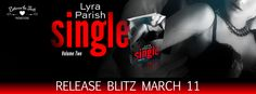 RELEASE BLITZ: REVIEW, EXCERPT, TEASERS, AND GIVEAWAY: Single: Volume Two by Lyra Parish ~ 4 Poison Apples ~ https://fairestofall.wordpress.com/2015/03/11/release-blitz-review-excerpt-teasers-and-giveaway-single-volume-two-by-lyra-parish/