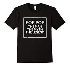 Amazon.com: Pop Pop The Man The Myth The Legend T-Shirt: Clothing