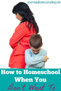 How to Homeschool When You Don't Want To - http://www.yearroundhomeschooling.com/how-to-homeschool-when-you-dont-want-to/