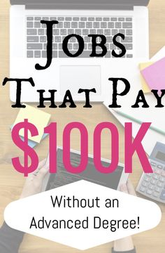explore over 30 jobs that pay 100k or more and only require four years or - Six Figure Jobs Six Figure Income Jobs List