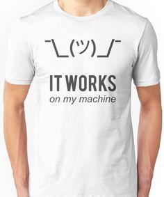Shrug it works on my machine - Programmer Excuse Design Unisex T-Shirt