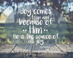 """Remember, """"Joy comes from and because of Him. http://facebook.com/173301249409767 He is the source of all joy!"""" From #PresNelson's http://pinterest.com/pin/24066179230963800 Oct. 2016 #LDSconf http://facebook.com/223271487682878 message http://deseretnews.com/article/865663826/President-Russell-M-Nelson-Joy-and-Spiritual-Survival.html #ShareGoodness"""
