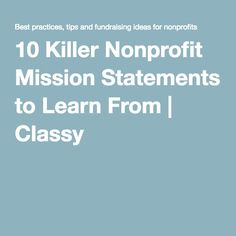 10 Killer Nonprofit Mission Statements to Learn From Writing A Mission Statement, Mission Statements, Mission Statement Examples Business, Grant Proposal Writing, Grant Writing, Business Mission, Business Goals, Business Tips, Nonprofit Fundraising