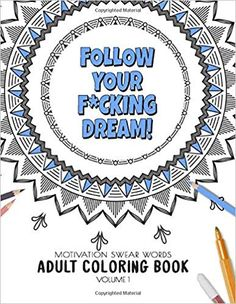 Amazon.com: Follow your f*cking dream! - Motivation Swear Words - Adult Coloring Book - Volume 1: Mandalas combines zendoodles, tribal patterns with curse words ... curse words adult coloring book COLLECTION) (9781086186277): Ashley's Relaxing Adult Coloring Book: Books Quote Coloring Pages, Coloring Books, Dream Motivation, Tribal Patterns, Follow You, Zen Doodle, Book Collection, Adulting, Adult Coloring
