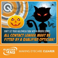 Make sure you have your cosmetic contact lenses fitted by an optician.