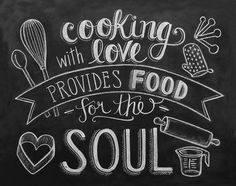 Cooking with love, provides food for the soul