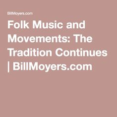 Folk Music and Movements: The Tradition Continues | BillMoyers.com