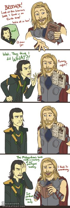Thor: Norse Mythology. After this, I looked in my mythology book and read all the stories with Loki....... AND I LAUGHED SO HARD BECAUSE IT'S FUNNY TO SEE LOKI DOING IT.