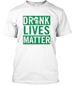 $19.99 Drunk lives matter st patrick lucky,lucky day,get lucky,get drunk,drunk,beer,irish,irish beer,irish luck,drunk lives matter,leprechaun,irish clover