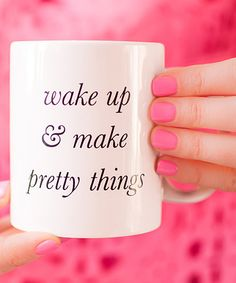 Look what I found on #zulily! 'Wake Up & Make Pretty Things' Mug #zulilyfinds