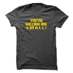 YOURE KILLING ME SMALLS T-SHIRT T-SHIRTS, HOODIES, SWEATSHIRT (19$ ==► Shopping Now)
