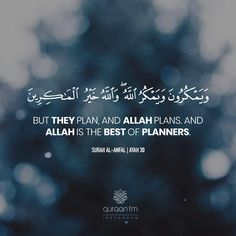 """Quran Al Anfal verse 30 """".They plan and Allah plan but Allah is the best planner."""